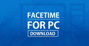 FACETIME FOR PC / WINDOWS 10/8.1/7 & MAC